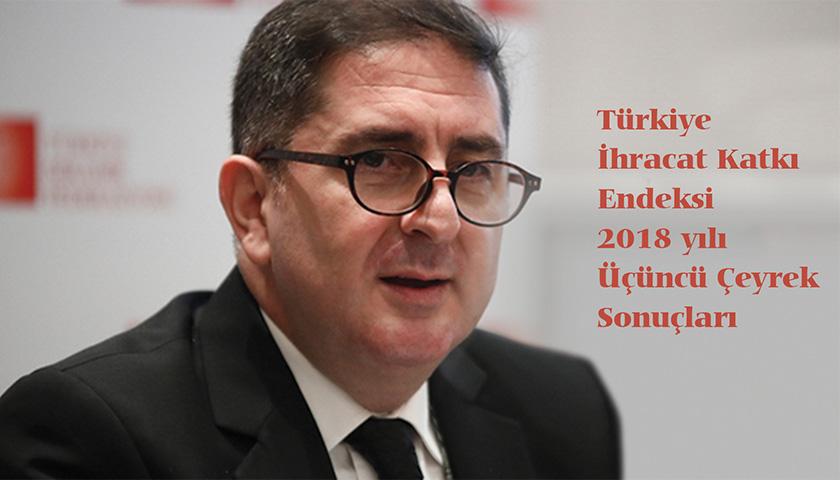 Türkiye İhracat Katkı Endeksi 2018 yılı üçüncü çeyrek sonuçları.
